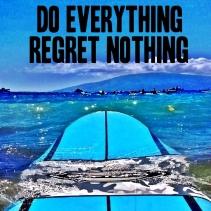 do everything regret nothing