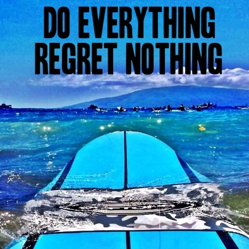 do everything regret nothing